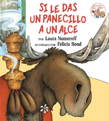 Si le Das un Panecillo a un Alce/ If You Give a Moose a Muffin By Numeroff, Laura Joffe/ Bond, Felicia (ILT)/ Mlawer, Teresa (TRN)